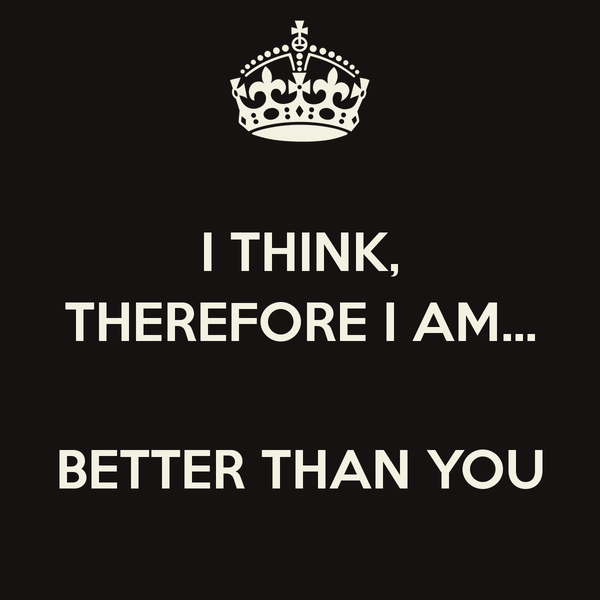 I Think I am Better Than You